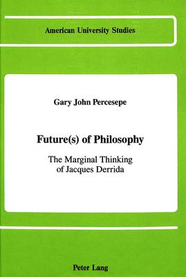 Future(s) of Philosophy: The Marginal Thinking of Jacques Derrida - American University Studies, Series 5: Philosophy 67 (Hardback)