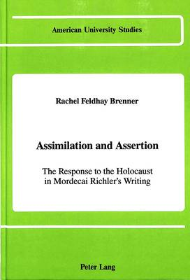 Assimilation and Assertion: The Response to the Holocaust in Mordecai Richler's Writing - American University Studies, Series 19: General Literature 19 (Hardback)