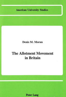 The Allotment Movement in Britain - American University Studies   Series 25: Geography 1 (Hardback)