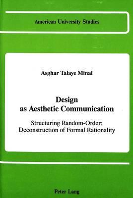 Design as Aesthetic Communication: Structuring Random-Order; Deconstruction of Formal Rationality - American University Studies, Series 20: Fine Arts 9 (Hardback)