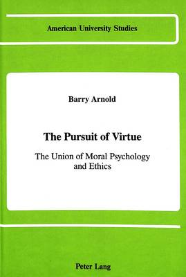 The Pursuit of Virtue: The Union of Moral Psychology and Ethics - American University Studies, Series 5: Philosophy 68 (Hardback)