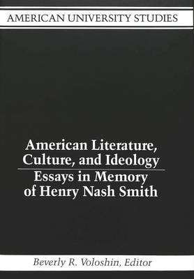 American Literature, Culture, and Ideology: Essays in Memory of Henry Nash Smith - American University Studies Series 24: American Literature 8 (Hardback)
