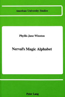 Nerval's Magic Alphabet - American University Studies, Series 2: Romance, Languages & Literature 102 (Hardback)