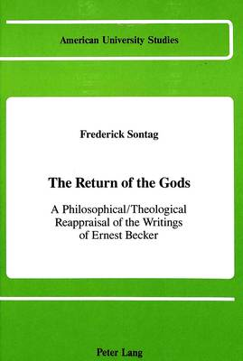 The Return of the Gods: A Philosophical / Theological Reappraisal of the Writings of Ernest Becker - American University Studies, Series 5: Philosophy 78 (Hardback)