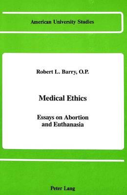 Medical Ethics: Essays on Abortion and Euthanasia - American University Studies, Series 7: Theology & Religion 45 (Hardback)