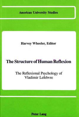 The Structure of Human Reflexion: The Reflexional Psychology of Vladimir Lefebvre - American University Studies Series 8: Psychology 17 (Hardback)