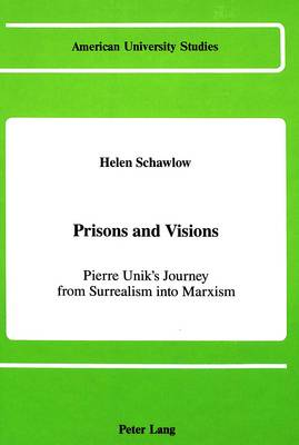 Prisons and Visions: Pierre Unik's Journey from Surrealism into Marxism - American University Studies, Series 2: Romance, Languages & Literature 120 (Hardback)