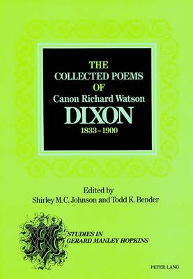 The Collected Poems of Canon Richard Watson Dixon (1833-1900) (Paperback)