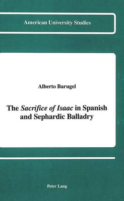 The Sacrifice of Isaac in Spanish and Sephardic Balladry - American University Studies, Series 2: Romance, Languages & Literature 116 (Hardback)