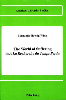 "The World of Suffering in ""a la Recherche du Temps Perdu"" - American University Studies, Series 2: Romance, Languages & Literature 121 (Hardback)"