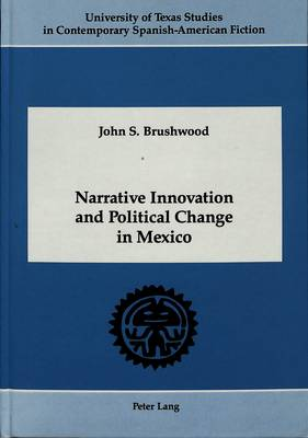 Narrative Innovation and Political Change in Mexico - University of Texas Studies in Contemporary Spanish-American Fiction 4 (Hardback)