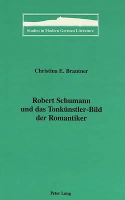 Robert Schumann und das Tonkuenstler-Bild der Romantiker - Studies in Modern German Literature 32 (Hardback)