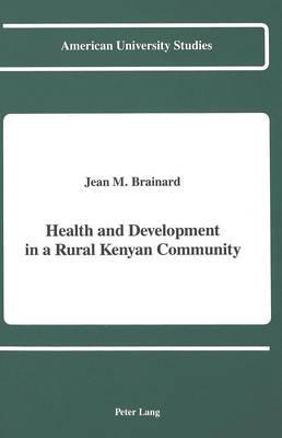 Health and Development in a Rural Kenyan Community - American University Studies Series 11: Anthropology/Sociology 40 (Hardback)