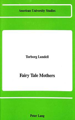 Fairy Tale Mothers - American University Studies  Series 1: Germanic Languages and Literature 82 (Hardback)