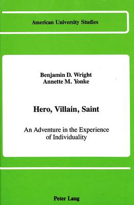 Hero, Villain, Saint: An Adventure in the Experience of Individuality - American University Studies, Series 5: Philosophy 82 (Hardback)