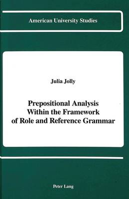 Prepositional Analysis Within the Framework of Role and Reference Grammar - American University Studies, Series 13: Linguistics 14 (Hardback)