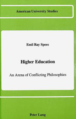 Higher Education: An Arena of Conflicting Philosophies - American University Studies Series 14: Education 20 (Hardback)