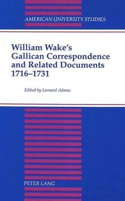 William Wake's Gallican Correspondence and Related Documents, 1716-1731: Vol. VI: 1 January 1727 - 14 December 1731 - American University Studies, Series 7: Theology & Religion 58 (Hardback)