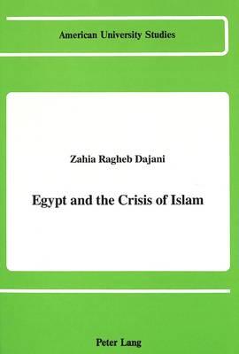 Egypt and the Crisis of Islam - American University Studies, Series 9: History 56 (Hardback)