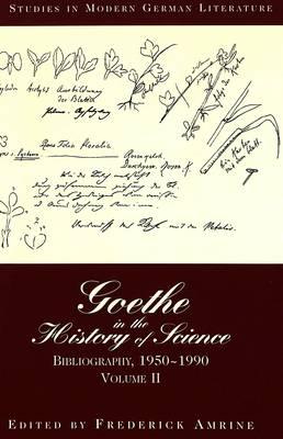 Goethe in the History of Science: Bibliography, 1950-1990 Volume II - Studies in Modern German Literature 30 (Hardback)