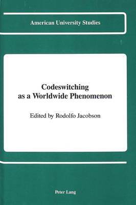 Codeswitching as a Worldwide Phenomenon - American University Studies, Series 13: Linguistics 11 (Hardback)
