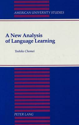 A New Analysis of Language Learning - American University Studies, Series 13: Linguistics 15 (Hardback)