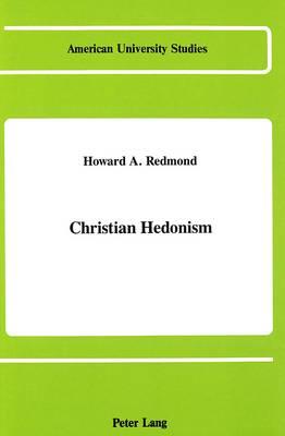 Christian Hedonism - American University Studies, Series 7: Theology & Religion 67 (Hardback)