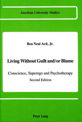 Living Without Guilt and/or Blame: Conscience, Superego, and Psychotherapy - American University Studies Series 8: Psychology 19 (Hardback)