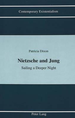 Nietzsche and Jung: Sailing a Deeper Night - Contemporary Existentialism 3 (Hardback)