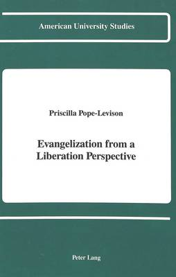 Evangelization from a Liberation Perspective - American University Studies, Series 7: Theology & Religion 69 (Hardback)