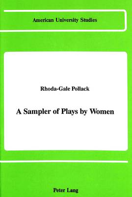 A Sampler of Plays by Women - American University Studies Series 4: English Language and Literature 52 (Hardback)