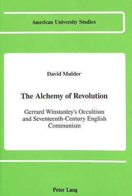 The Alchemy of Revolution: Gerrard Winstanley's Occultism and Seventeenth-Century English Communism - American University Studies, Series 9: History 77 (Hardback)