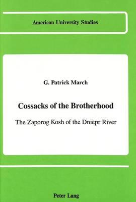 Cossacks of the Brotherhood: The Zaporog Kosh of the Dniepr River - American University Studies, Series 9: History 86 (Hardback)