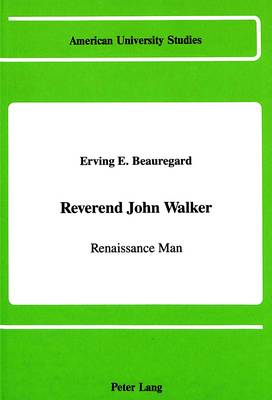 Reverend John Walker: Renaissance Man - American University Studies, Series 9: History 87 (Hardback)