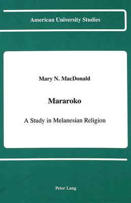 Mararoko: A Study in Melanesian Religion - American University Studies Series 11: Anthropology/Sociology 45 (Hardback)