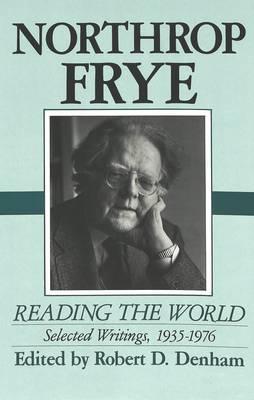 Northrop Frye: Reading the World: Selected Writings, 1935-1976 (Hardback)