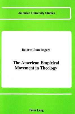 The American Empirical Movement in Theology - American University Studies, Series 7: Theology & Religion 70 (Hardback)