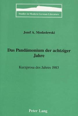 Das Pandaemonium der Achtziger Jahre: Kurzprosa des Jahres 1983 - Studies in Modern German Literature 37 (Hardback)