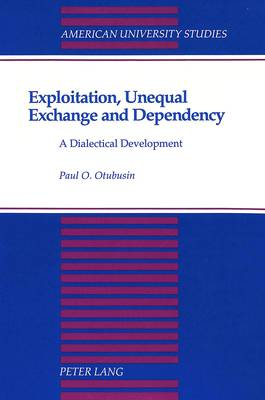 Exploitation, Unequal Exchange and Dependency: A Dialectical Development - American University Studies, Series 5: Philosophy 88 (Paperback)