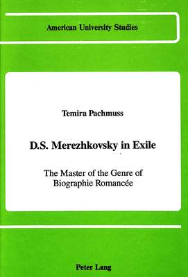 D.S. Merezhkovsky in Exile: The Master of the Genre of Biographie Romancee - American University Studies   Series 12: Slavic Languages and Literature 12 (Hardback)