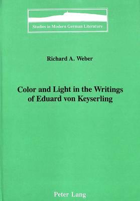 Color and Light in the Writings of Eduard Von Keyserling - Studies in Modern German Literature 39 (Hardback)