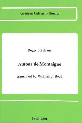 Autour De Montaigne - American University Studies, Series 2: Romance, Languages & Literature 139 (Hardback)