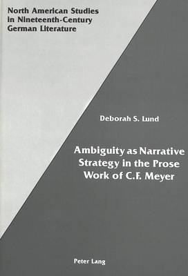 Ambiguity as Narrative Strategy in the Prose Work of C.F. Meyer - North American Studies in Nineteenth-century German Literature and Culture 6 (Hardback)