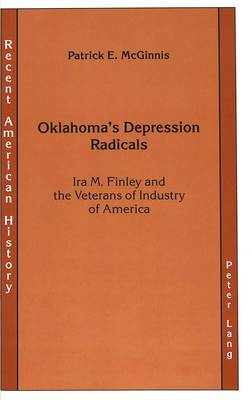 Oklahoma's Depression Radicals: Ira M. Finley and the Veterans of Industry of America - Recent American History 3 (Hardback)