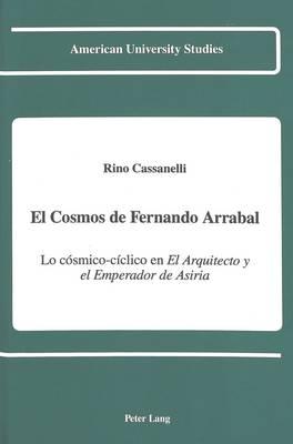 El Cosmos de Fernando Arrabal: Lo Cosmico-Ciclico en el Arquitecto y el Emperador de Asiria - American University Studies, Series 2: Romance, Languages & Literature 143 (Hardback)