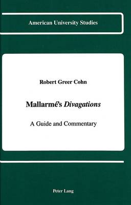 Mallarme's Divagations: A Guide and Commentary - American University Studies, Series 2: Romance, Languages & Literature 144 (Hardback)