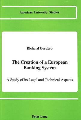 The Creation of a European Banking System: A Study of Its Legal and Technical Aspects - American University Studies Series 10: Political Science 27 (Hardback)