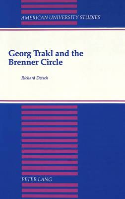 Georg Trakl and the Brenner Circle - American University Studies  Series 1: Germanic Languages and Literature 91 (Hardback)