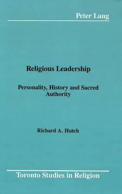 Religious Leadership: Personality, History and Sacred Authority - Toronto Studies in Religion 10 (Hardback)