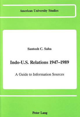 Indo-U.S. Relations 1947-1989: A Guide to Information Sources - American University Studies, Series 9: History 95 (Hardback)